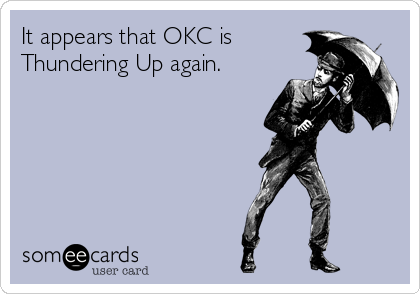 It appears that OKC is Thundering Up again.