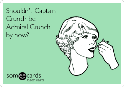 Shouldn't Captain Crunch be Admiral Crunch by now?