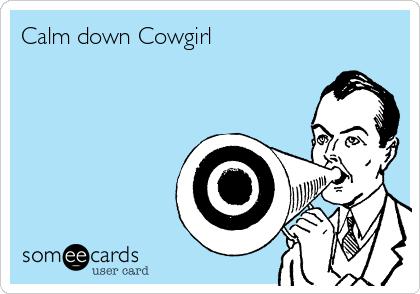 Calm down Cowgirl