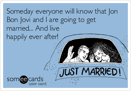 Someday Everyone Will Know That Jon Bon Jovi And I Are Going To – Bon Jovi Birthday Card