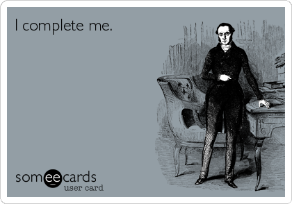 I complete me.