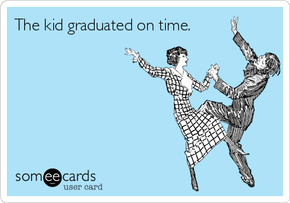 The kid graduated on time.