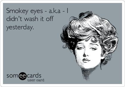 Smokey eyes - a.k.a - I didn't wash it off yesterday.