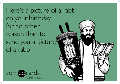 Here's a picture of a rabbi on your birthday for no other reason than to send you a picture of a rabbi.