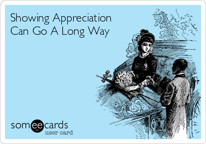Showing Appreciation Can Go A Long Way