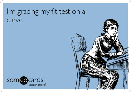 I'm grading my fit test on a curve