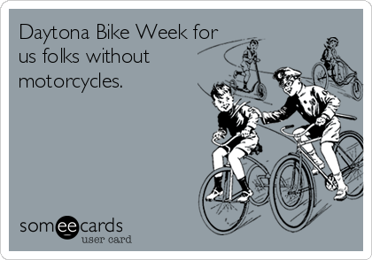 Daytona Bike Week for us folks without motorcycles.