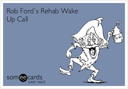 Rob Ford`s Rehab Wake Up Call