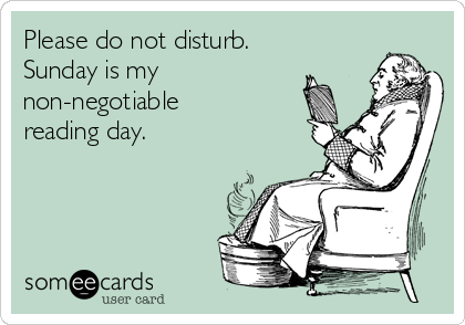 Please do not disturb. Sunday is my non-negotiable  reading day.