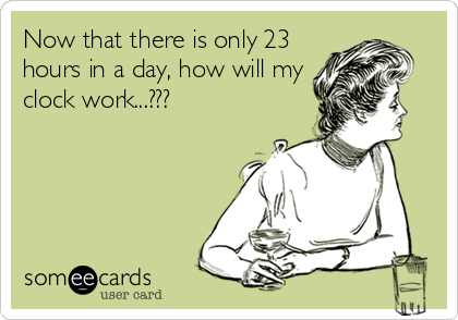 Now that there is only 23 hours in a day, how will my clock work...???
