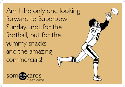 Am I the only one looking forward to Superbowl Sunday....not for the football, but for the yummy snacks and the amazing commercials!