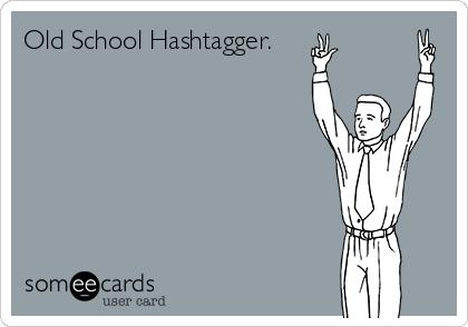 Old School Hashtagger.