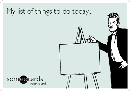 My list of things to do today...