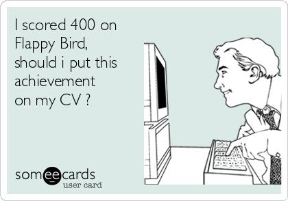 I scored 400 on  Flappy Bird, should i put this  achievement  on my CV ?