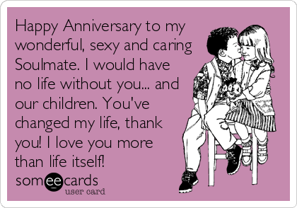 Happy Anniversary To My Wonderful Sexy And Caring Soulmate I Would