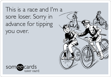 This is a race and I'm a sore loser. Sorry in advance for tipping you over.