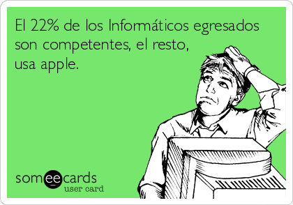 El 22% de los Informáticos egresados son competentes, el resto, usa apple.