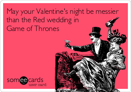 May Your Valentineu0027s Night Be Messier Than The Red Wedding In Game Of  Thrones