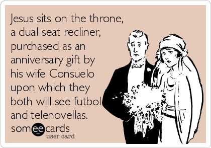 Jesus sits on the throne, a dual seat recliner,  purchased as an anniversary gift by his wife Consuelo upon which they both will see futbol and telenovellas.