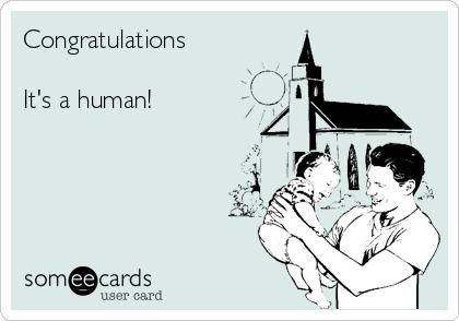 Congratulations  It's a human!