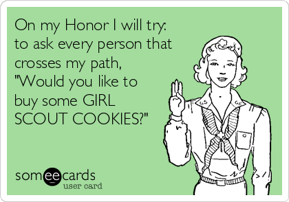 "On my Honor I will try: to ask every person that crosses my path, ""Would you like to buy some GIRL SCOUT COOKIES?"""