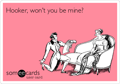 Hooker, won't you be mine?