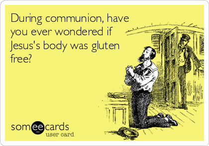During communion, have you ever wondered if Jesus's body was gluten free?
