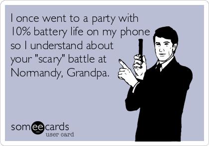"""I once went to a party with 10% battery life on my phone so I understand about your """"scary"""" battle at Normandy, Grandpa."""