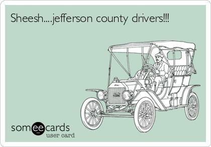 Sheesh....jefferson county drivers!!!