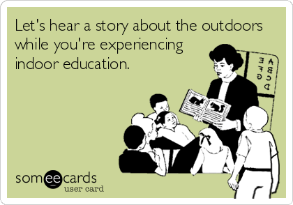 Let's hear a story about the outdoors while you're experiencing indoor education.
