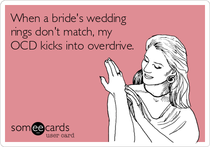 When a bride's wedding rings don't match, my OCD kicks into overdrive.