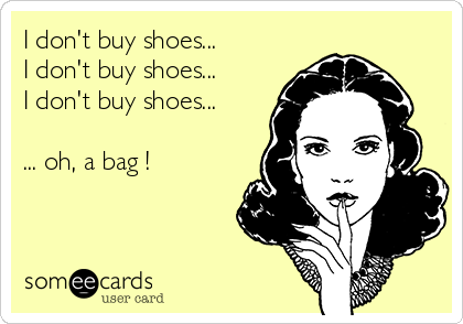 I don't buy shoes... I don't buy shoes... I don't buy shoes...  ... oh, a bag !