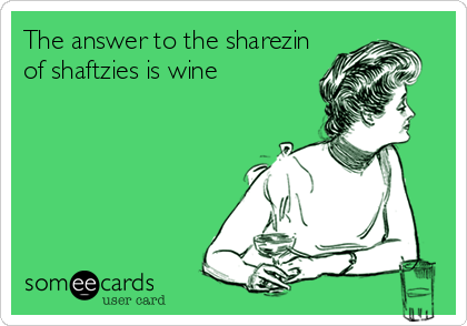 The answer to the sharezin of shaftzies is wine