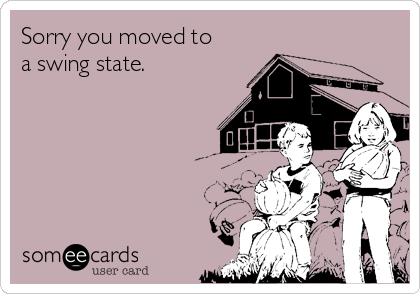 Sorry you moved to  a swing state.
