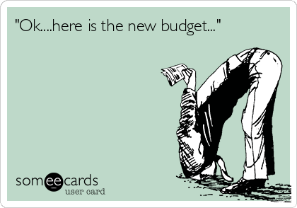 """""""Ok....here is the new budget..."""""""