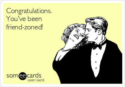 Congratulations. You've been friend-zoned!