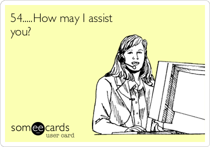 54.....How may I assist you?