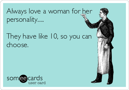 always love a woman for her personality
