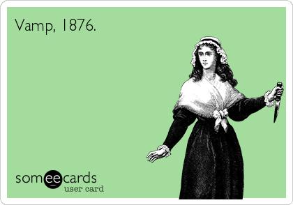Vamp, 1876.