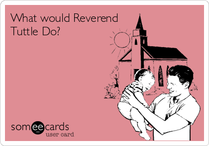 What would Reverend Tuttle Do?