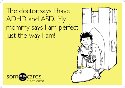 The doctor says I have ADHD and ASD. My mommy says I am perfect Just the way I am!