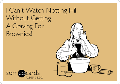 I Can't Watch Notting Hill  Without Getting A Craving For Brownies!