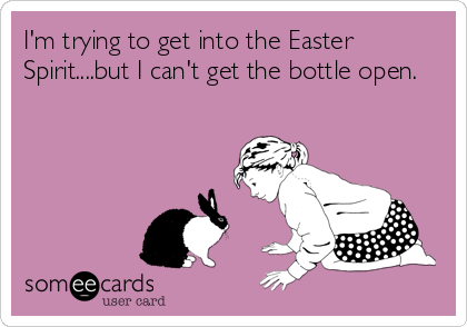 I'm trying to get into the Easter Spirit....but I can't get the bottle open.