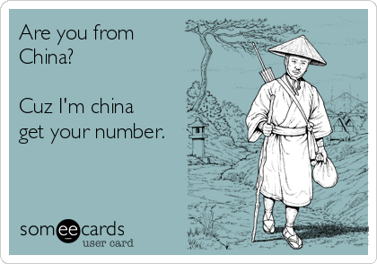 Are you from China?  Cuz I'm china get your number.