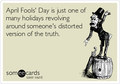 April Fools' Day is just one of many holidays revolving around someone's distorted version of the truth.