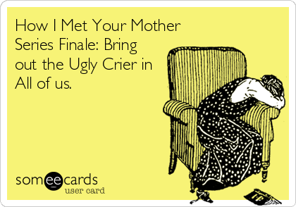 How I Met Your Mother Series Finale: Bring out the Ugly Crier in All of us.