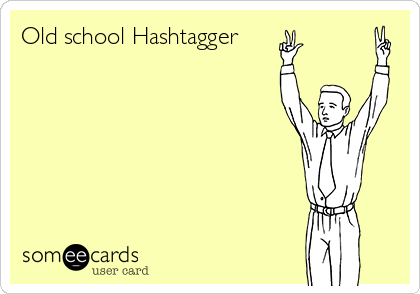 Old school Hashtagger