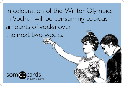 In celebration of the Winter Olympics in Sochi, I will be consuming copious amounts of vodka over the next two weeks.