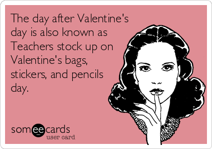 The day after Valentine's day is also known as Teachers stock up on Valentine's bags, stickers, and pencils day.