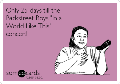 "Only 25 days till the Backstreet Boys ""In a World Like This"" concert!"